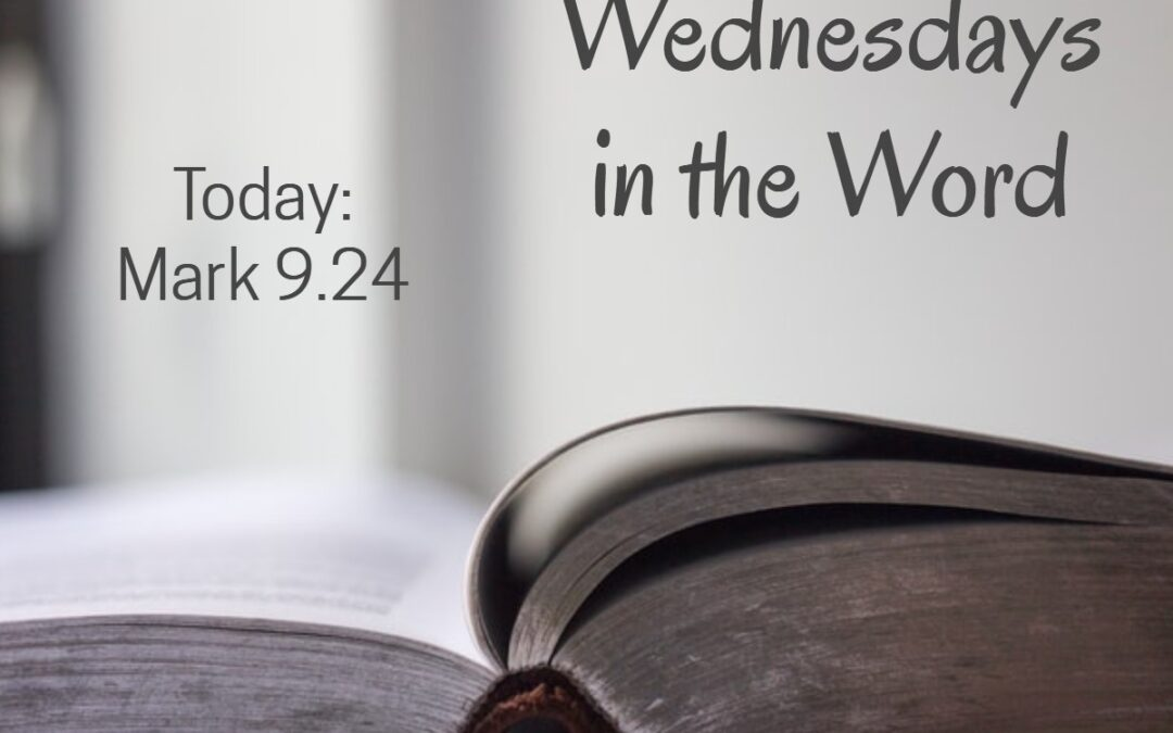 Wednesday's in the Word - Mark 9.24