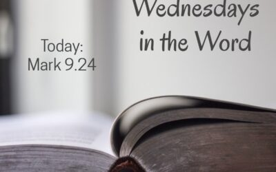 Wednesdays in the Word – Mark 9.24 – January 27th, 2021